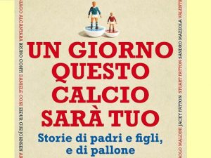 """Fulvio Paglialunga, """"Un giorno questo calcio sarà tuo"""" (Baldini e Castoldi, 2017)."""