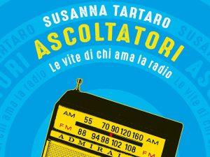 """""""Ascoltatori. Le vite di chi ama la radio"""", di Susanna Tartaro, è stato pubblicato da Add Editore nel settembre 2019."""