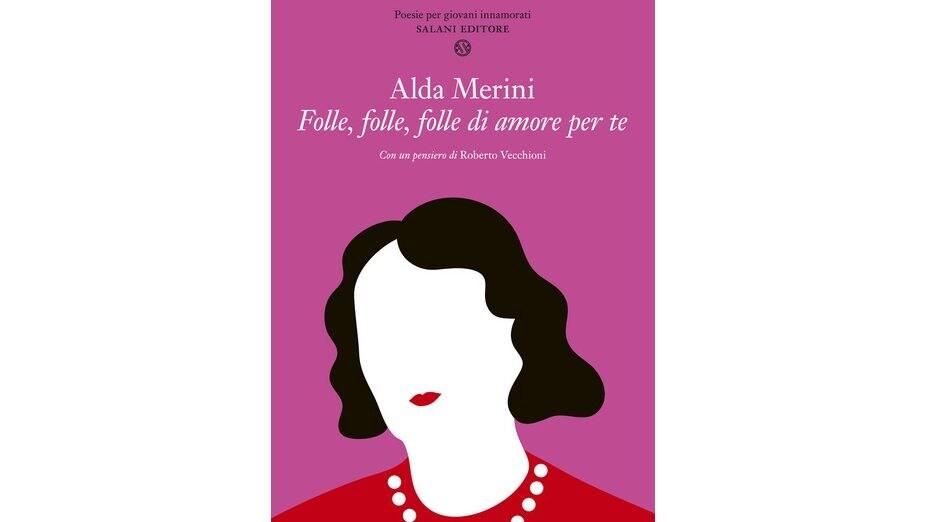 """Folle, folle, folle d'amore per te"", di Alda Merini, Salani editore."