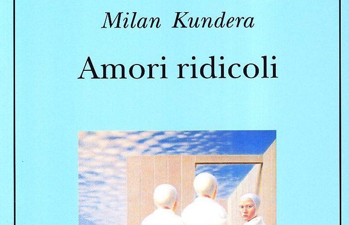 """""""Amori ridicoli"""", di Milan Kundera, Adelphi."""
