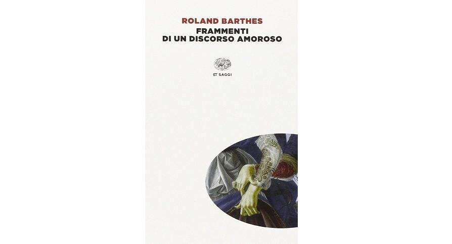 """""""Frammenti di un discorso amoroso"""", di Roland Barthes, Einaudi."""