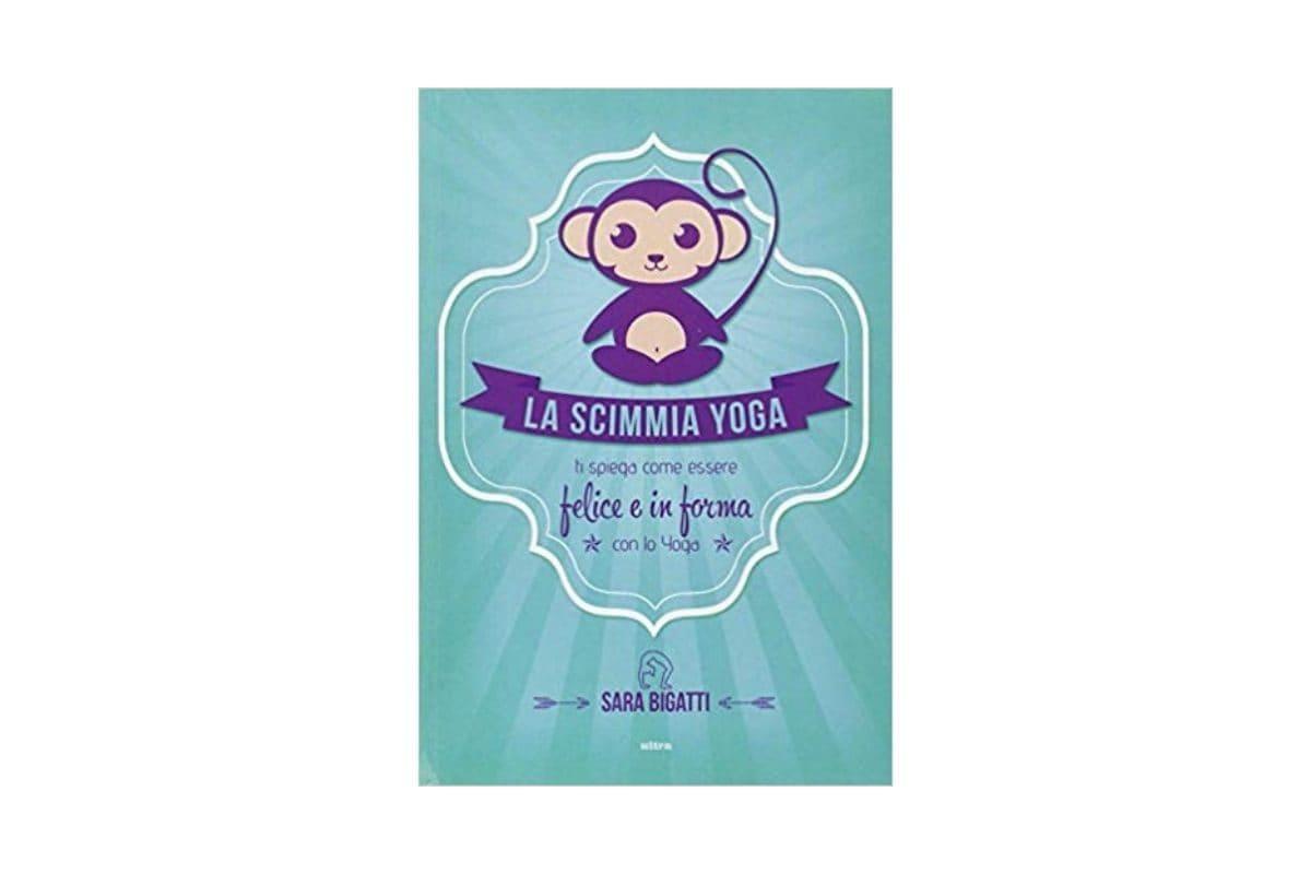 La scimmia yoga. Ti spiega come essere felice e in forma con lo yoga Sara Bigatti