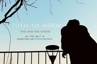 The Way We Know, ascolta il nuovo brano di Little Tin Soldier (VIDEO)