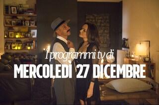 Cosa c'è stasera in tv: i film e i programmi di oggi 27 dicembre