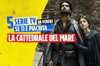 """5 serie tv da vedere se ti è piaciuta """"La Cattedrale del Mare"""""""