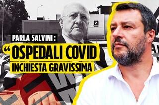 """Matteo Salvini a Fanpage.it: """"Ospedali Covid in Campania, è un'inchiesta gravissima"""""""