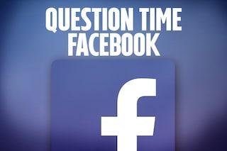 Question Time, le video risposte alle vostre domande su: Facebook
