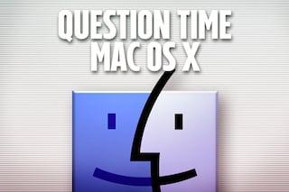 Question Time, le video risposte alle vostre domande e i trucchi di Mac OS X