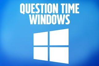 Question Time Windows, le video risposte alle vostre domande sull'OS di Microsoft