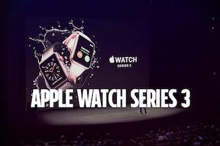 Apple Watch Series 3, presentato ufficialmente il nuovo smartwatch: tutte le novità